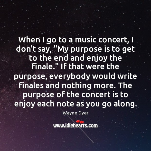 """Image, When I go to a music concert, I don't say, """"My purpose"""