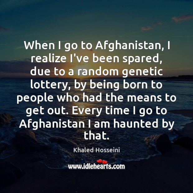 When I go to Afghanistan, I realize I've been spared, due to Image