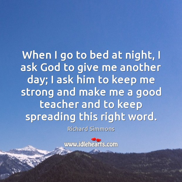 Image, When I go to bed at night, I ask God to give