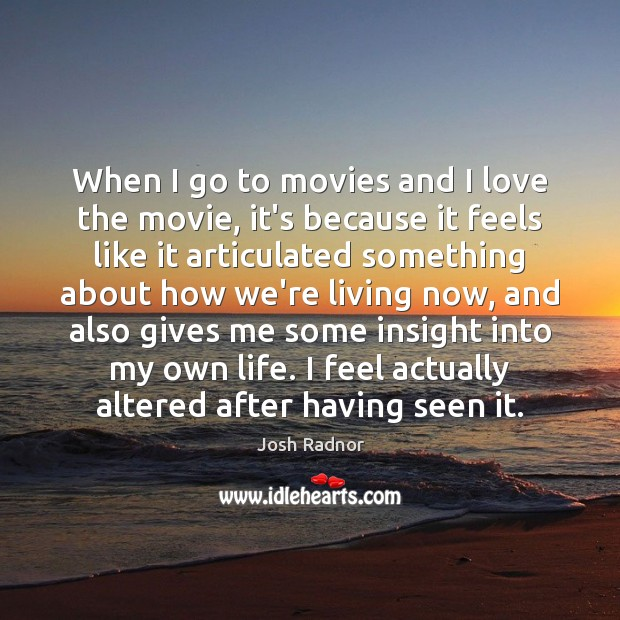 When I go to movies and I love the movie, it's because Image