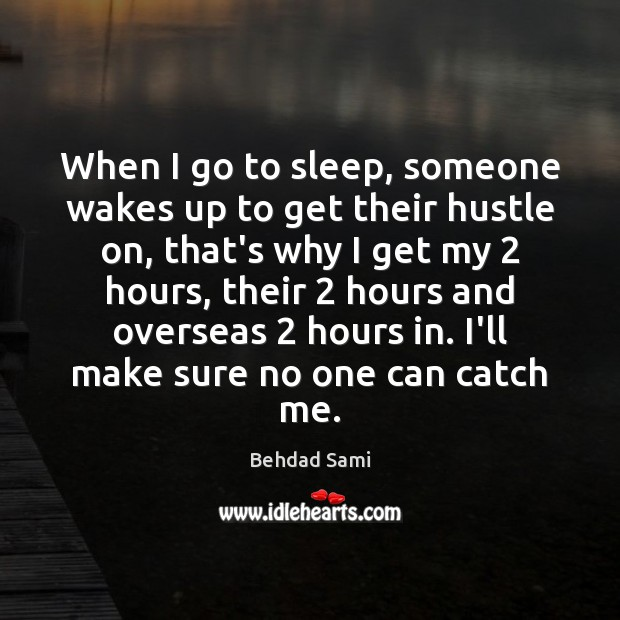 Image, When I go to sleep, someone wakes up to get their hustle