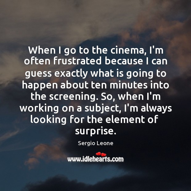 Image, When I go to the cinema, I'm often frustrated because I can