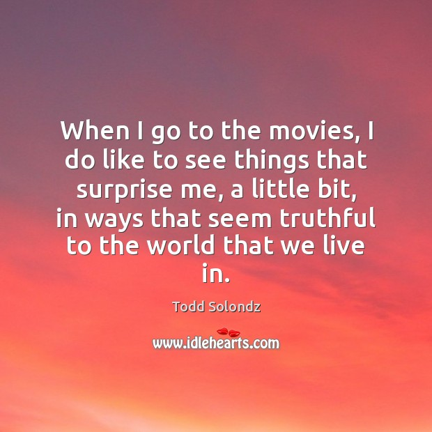 Image, When I go to the movies, I do like to see things
