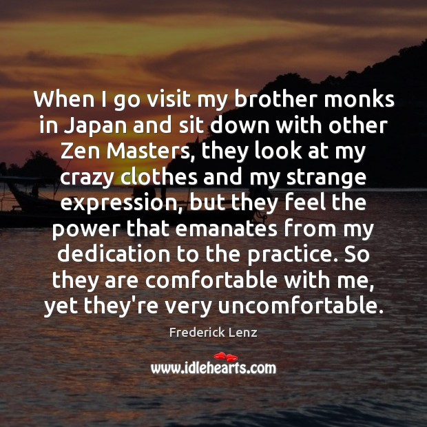When I go visit my brother monks in Japan and sit down Frederick Lenz Picture Quote