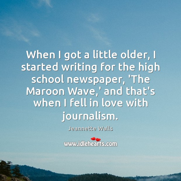 When I got a little older, I started writing for the high Jeannette Walls Picture Quote