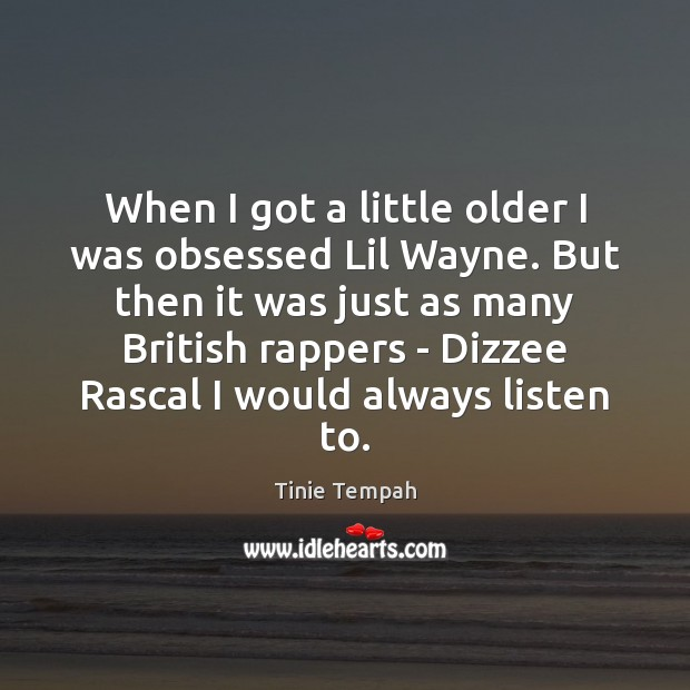 Image, When I got a little older I was obsessed Lil Wayne. But