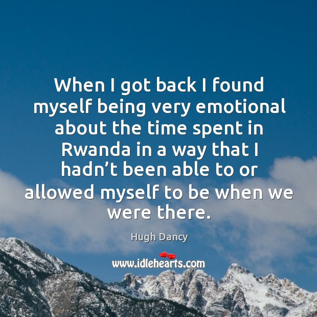 When I got back I found myself being very emotional about the time spent in rwanda Image
