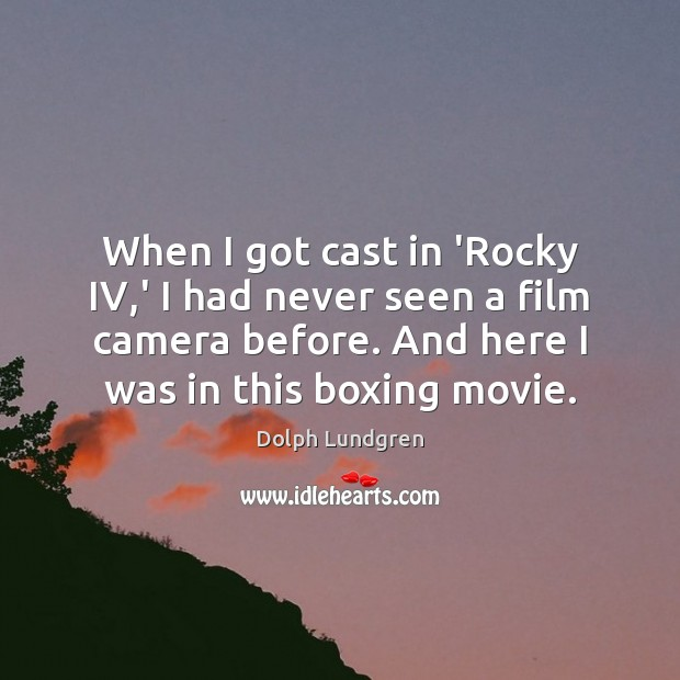 When I got cast in 'Rocky IV,' I had never seen Dolph Lundgren Picture Quote