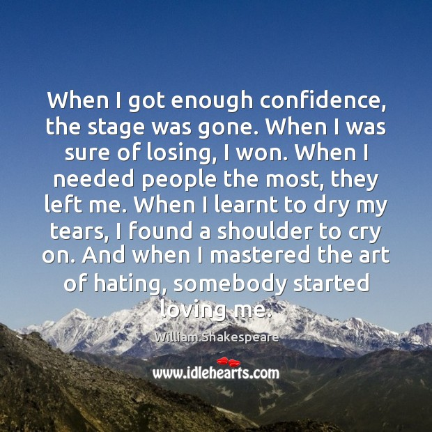 When I got enough confidence, the stage was gone. When I was Image