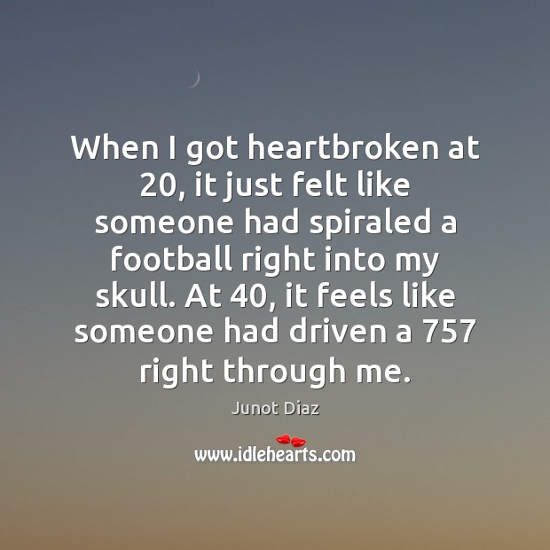 When I got heartbroken at 20, it just felt like someone had spiraled Football Quotes Image