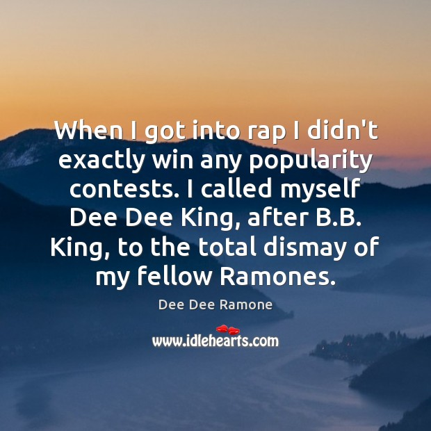 When I got into rap I didn't exactly win any popularity contests. Dee Dee Ramone Picture Quote