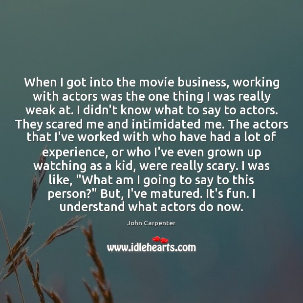 When I got into the movie business, working with actors was the Image