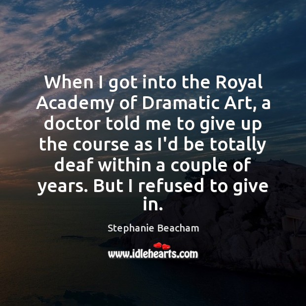 When I got into the Royal Academy of Dramatic Art, a doctor Stephanie Beacham Picture Quote