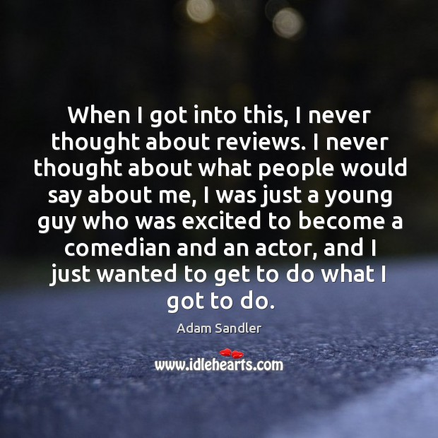When I got into this, I never thought about reviews. I never thought about what people Image
