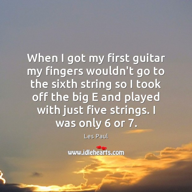 When I got my first guitar my fingers wouldn't go to the Les Paul Picture Quote