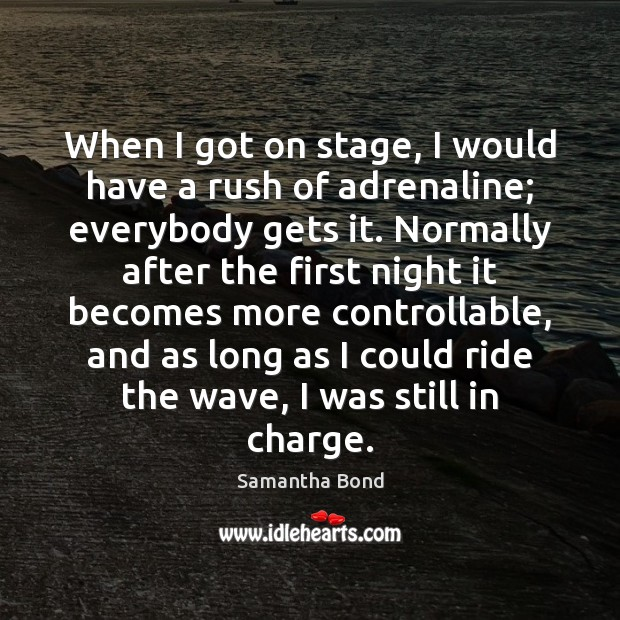 Image, When I got on stage, I would have a rush of adrenaline;