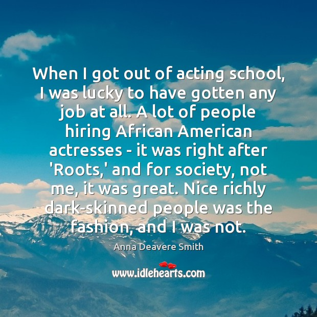 Image, When I got out of acting school, I was lucky to have