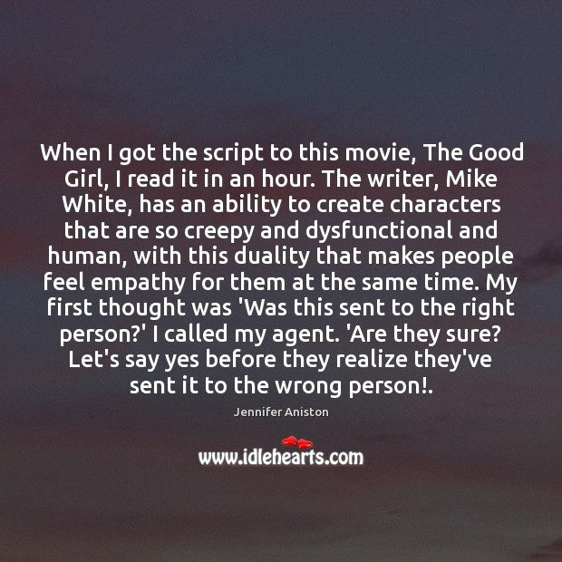 When I got the script to this movie, The Good Girl, I Jennifer Aniston Picture Quote
