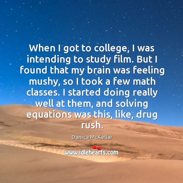 When I got to college, I was intending to study film. Image