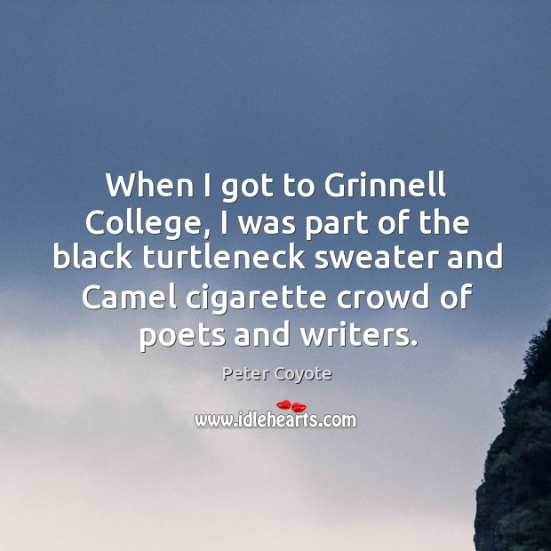 When I got to Grinnell College, I was part of the black Peter Coyote Picture Quote