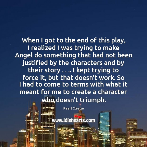 When I got to the end of this play, I realized I Pearl Cleage Picture Quote