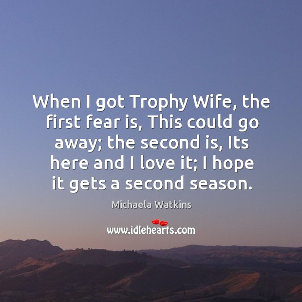 When I got Trophy Wife, the first fear is, This could go Image
