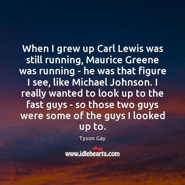 When I grew up Carl Lewis was still running, Maurice Greene was Image