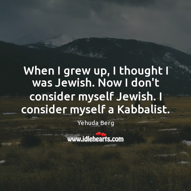 Image, When I grew up, I thought I was Jewish. Now I don't