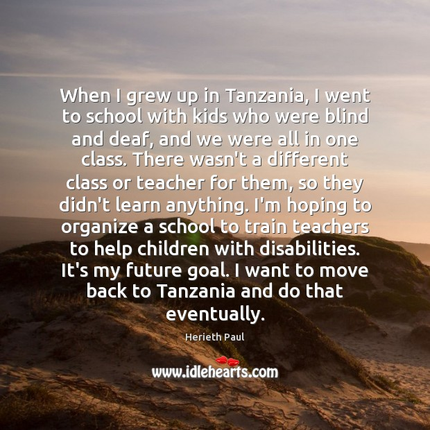 When I grew up in Tanzania, I went to school with kids Image