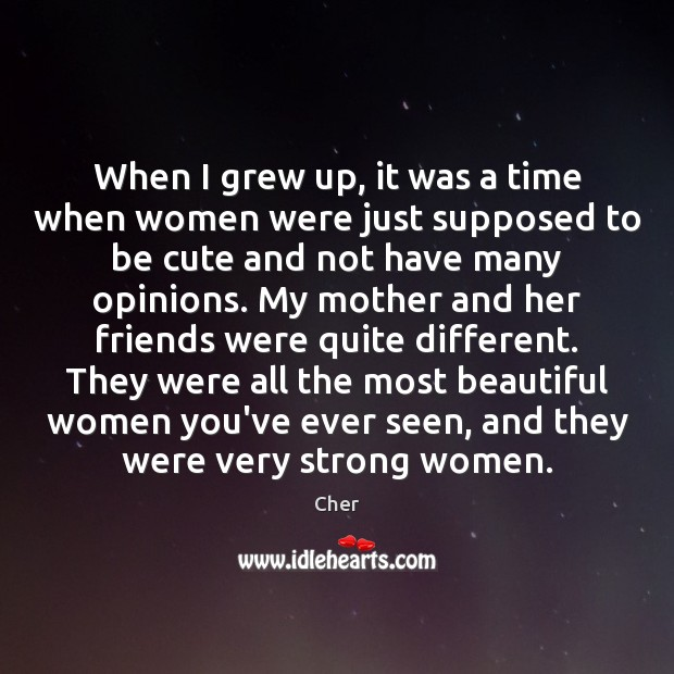 When I grew up, it was a time when women were just Image