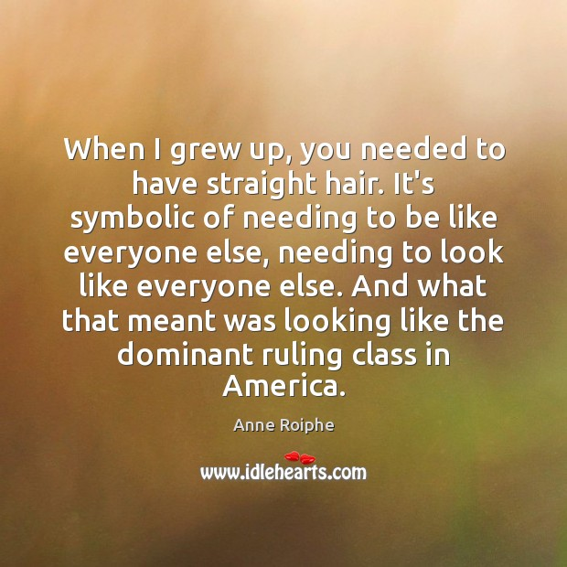 Image, When I grew up, you needed to have straight hair. It's symbolic