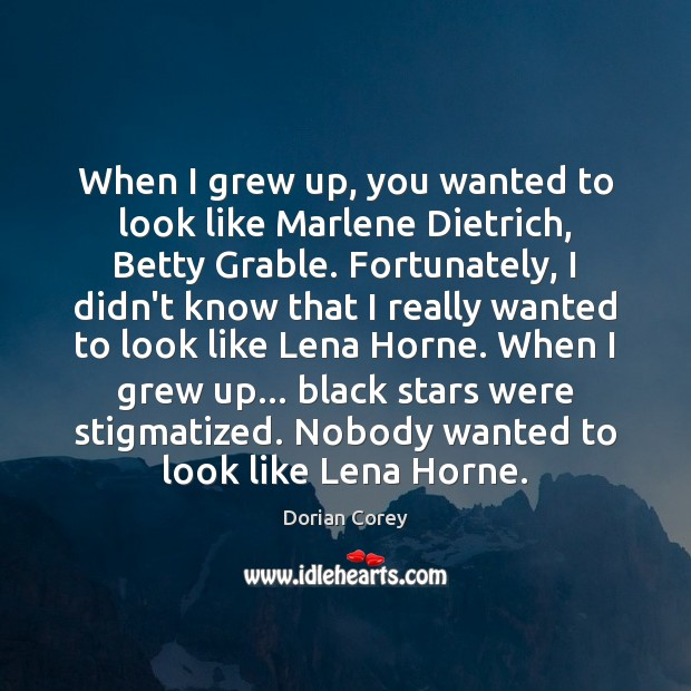 When I grew up, you wanted to look like Marlene Dietrich, Betty Image