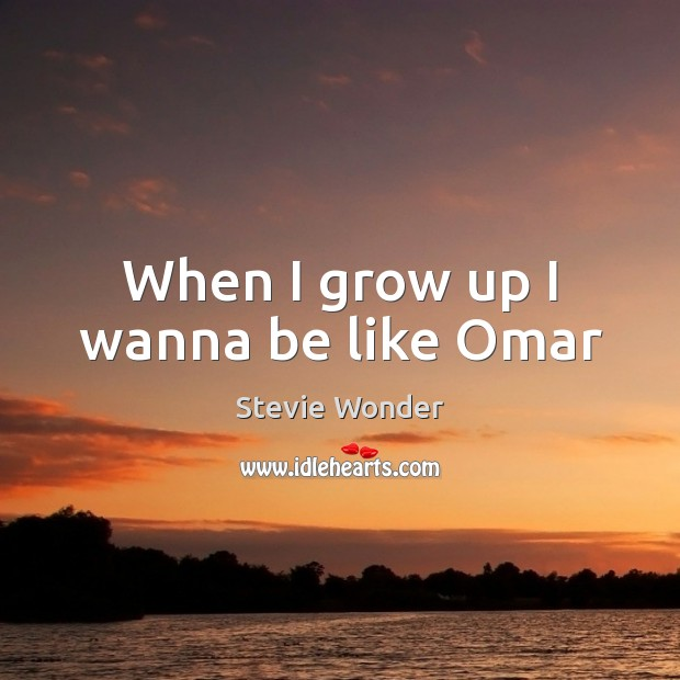 Stevie Wonder Picture Quote image saying: When I grow up I wanna be like Omar