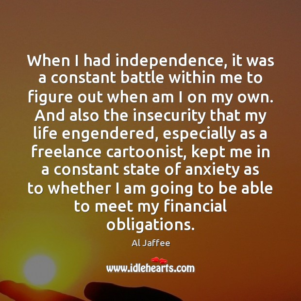 Image, When I had independence, it was a constant battle within me to