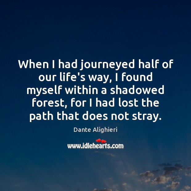 When I had journeyed half of our life's way, I found myself Dante Alighieri Picture Quote
