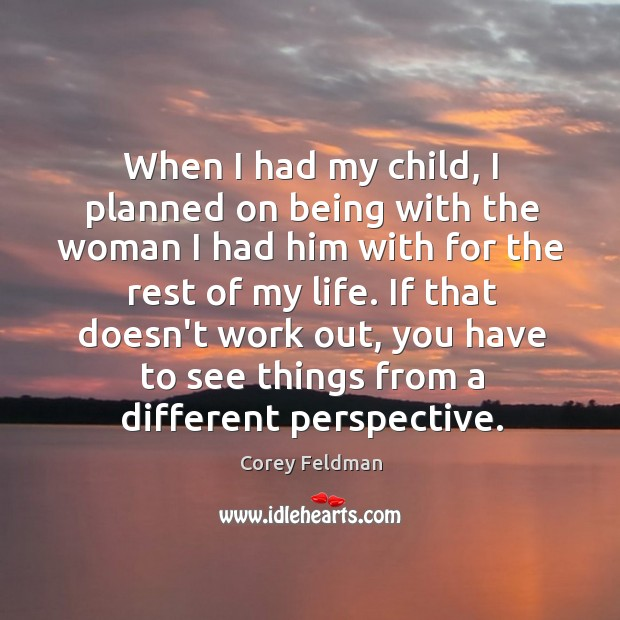 When I had my child, I planned on being with the woman Corey Feldman Picture Quote