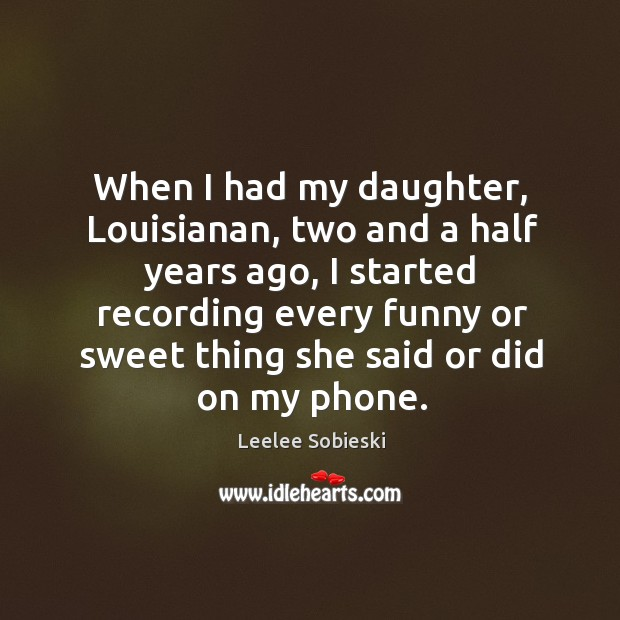 Image, When I had my daughter, louisianan, two and a half years ago, I started recording every funny