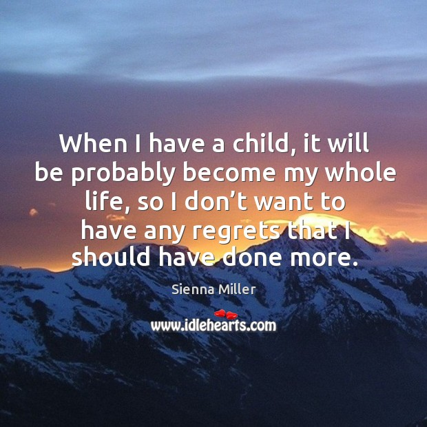 When I have a child, it will be probably become my whole life Image