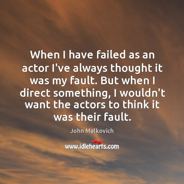 When I have failed as an actor I've always thought it was Image