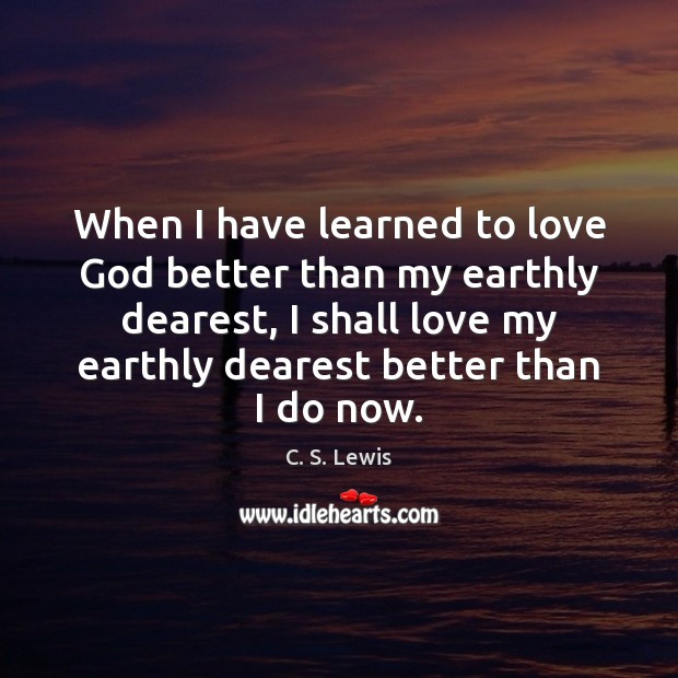 Image, When I have learned to love God better than my earthly dearest,