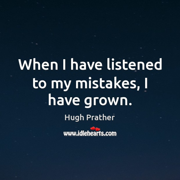 When I have listened to my mistakes, I have grown. Image