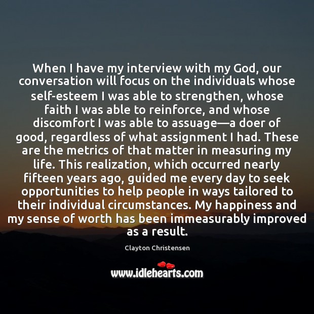 When I have my interview with my God, our conversation will focus Image