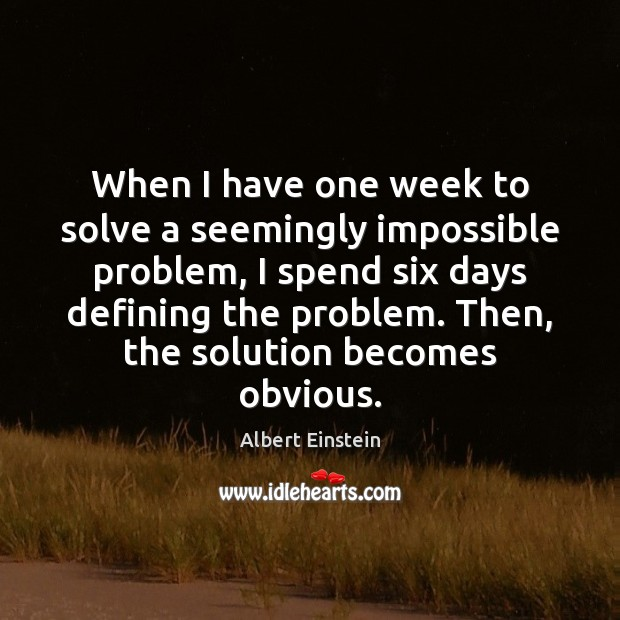 When I have one week to solve a seemingly impossible problem, I Image