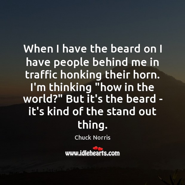 Image, When I have the beard on I have people behind me in