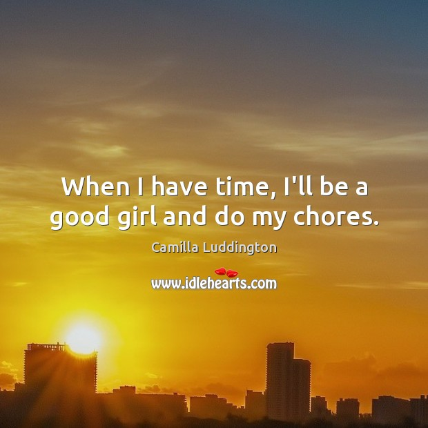 Image, When I have time, I'll be a good girl and do my chores.