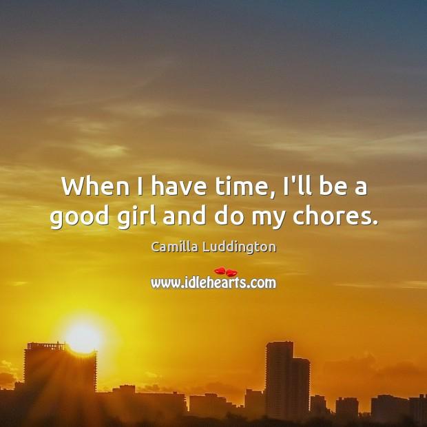 When I have time, I'll be a good girl and do my chores. Image