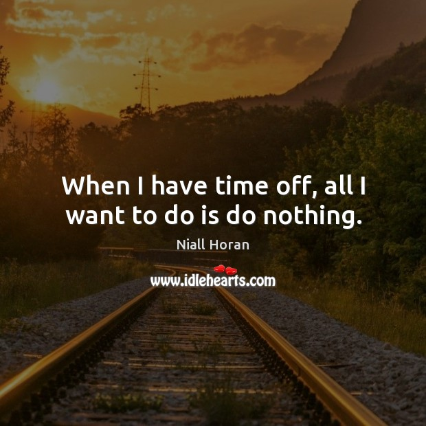 When I have time off, all I want to do is do nothing. Image
