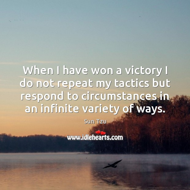 When I have won a victory I do not repeat my tactics Image