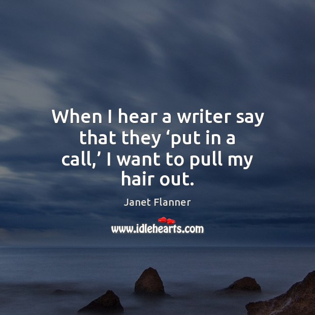 Image, When I hear a writer say that they 'put in a call,' I want to pull my hair out.