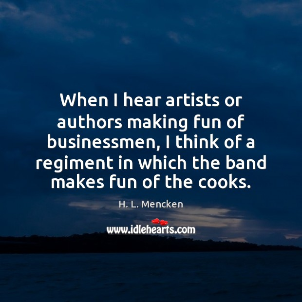 When I hear artists or authors making fun of businessmen, I think Image